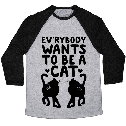 Everybody Wants To Be A Cat Baseball Tee