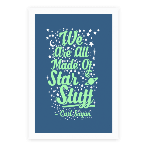 We Are Made Of Starstuff Carl Sagan Quote Poster