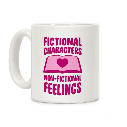 Fictional Characters, Non-Fictional Feelings Coffee Mug