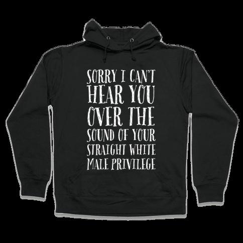 Sorry I Can't Hear You Hooded Sweatshirt