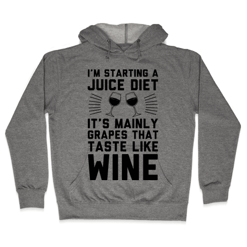 I'm Starting A Juice Diet Hooded Sweatshirt