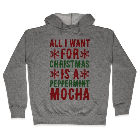All I Want for Christmas is a Peppermint Mocha  Hooded Sweatshirt