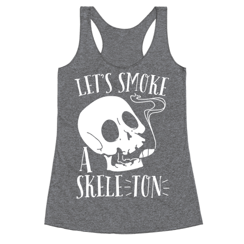 Let's Smoke a Skele-TON Racerback Tank Top