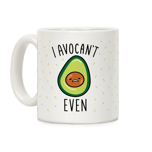 I Avocan't Even Coffee Mug