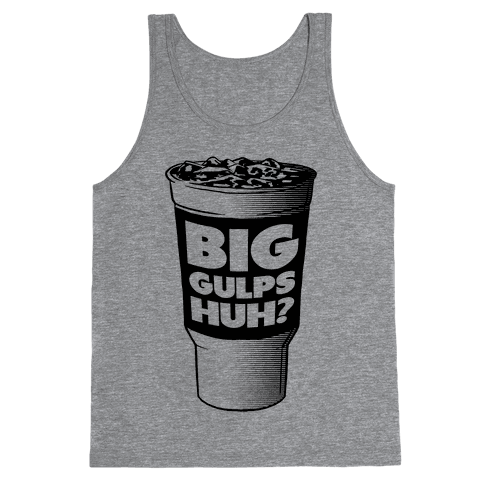 Big Gulps Huh? Tank Top