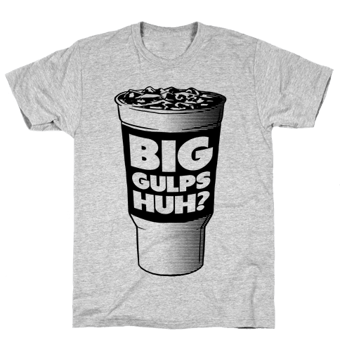 Big Gulps Huh? Mens T-Shirt
