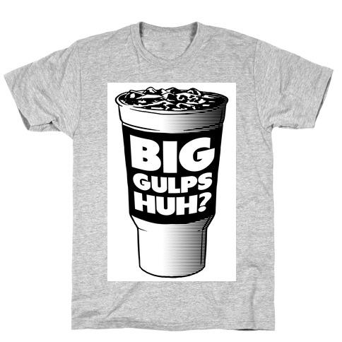 Big Gulps Huh? T-Shirt