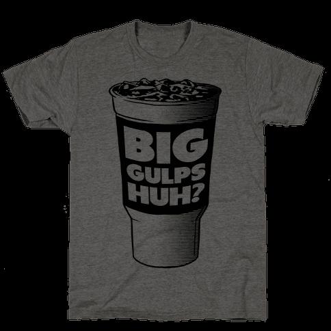 Big Gulps Huh?