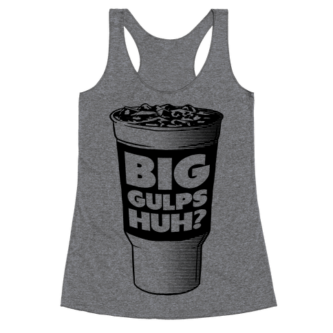 Big Gulps Huh? Racerback Tank Top
