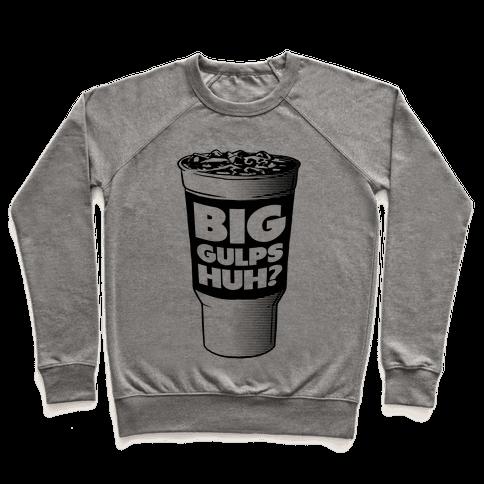 Big Gulps Huh? Pullover