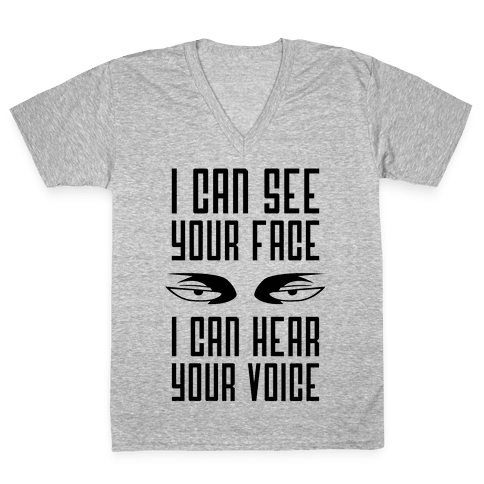 I Can See Your Face, I Can Hear Your Voice V-Neck Tee Shirt