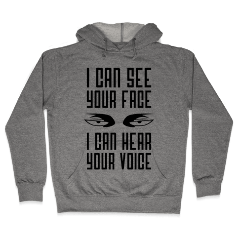 I Can See Your Face, I Can Hear Your Voice Hooded Sweatshirt