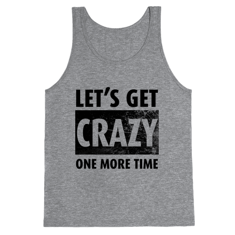 Let's Get Crazy One More TIme Tank Top
