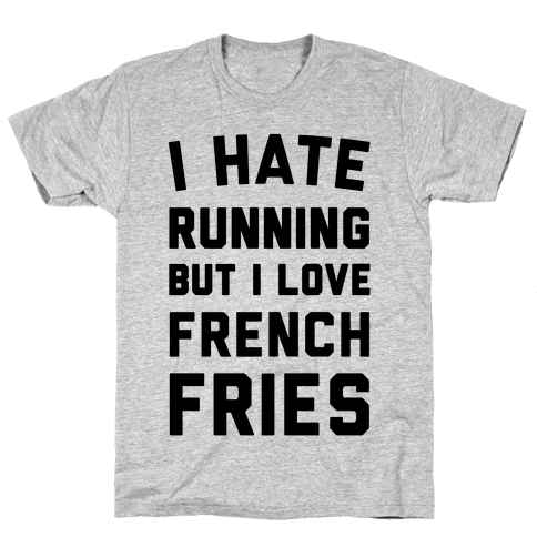 I Hate Running But I Love French Fries Mens T-Shirt