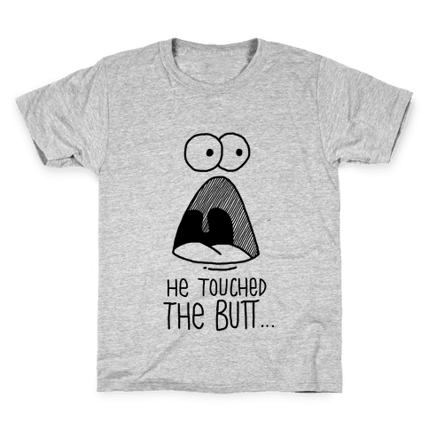 He Touched The Butt Kids T-Shirt
