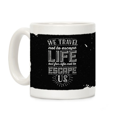 We Travel Not to Escape Life but for Life Not to Escape Us Coffee Mug