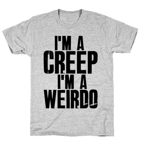 I'm a Creep I'm a Weirdo Mens T-Shirt