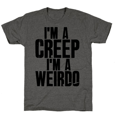 I'm a Creep I'm a Weirdo T-Shirt