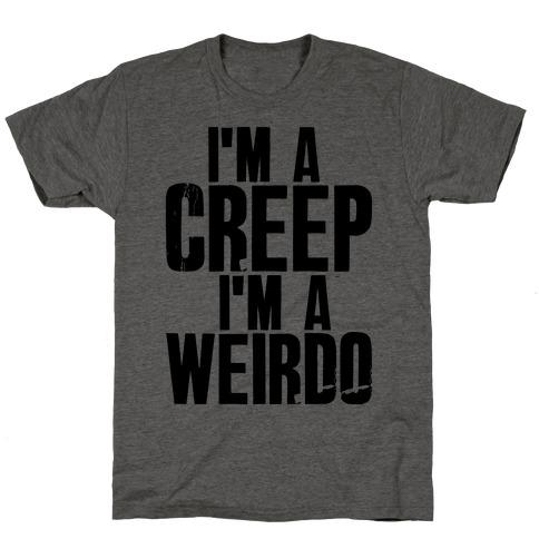 I'm a Creep I'm a Weirdo T-Shirt