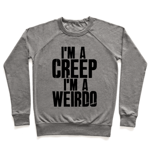 I'm a Creep I'm a Weirdo Pullover