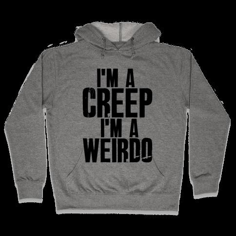 I'm a Creep I'm a Weirdo Hooded Sweatshirt