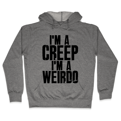 I'm a Creep I'm a Weirdo Hooded Sweatshirt