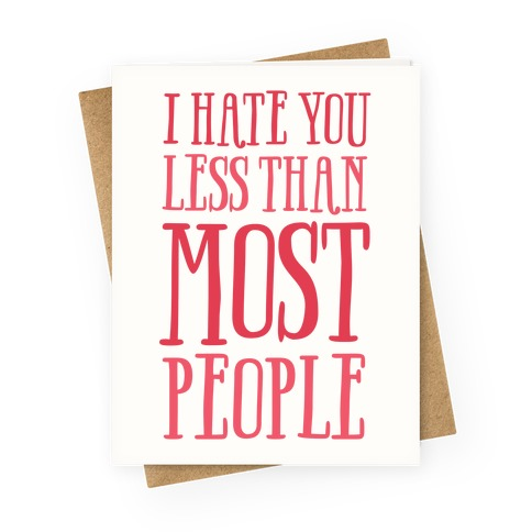 I Hate You Less Than Most People Greeting Card