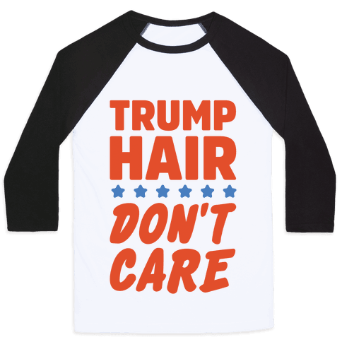 Trump Hair Don't Care Baseball Tee