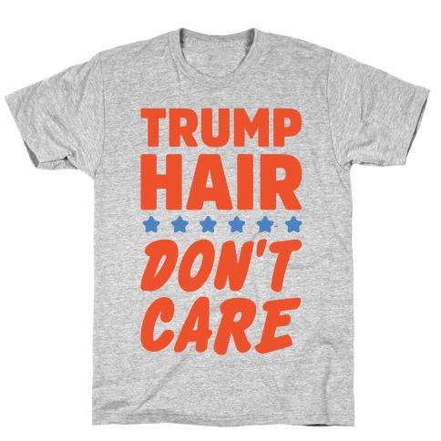 Trump Hair Don't Care T-Shirt