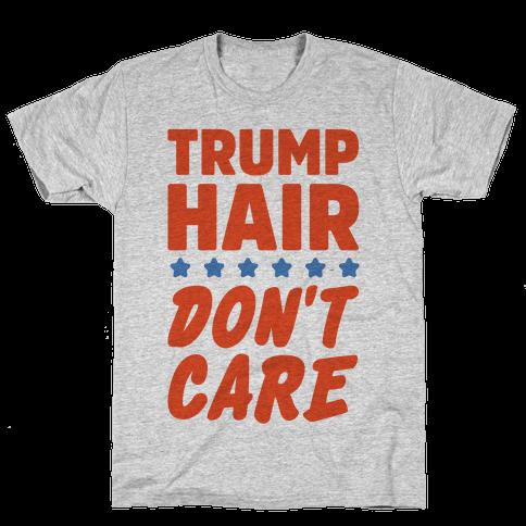 Trump Hair Don't Care Mens T-Shirt