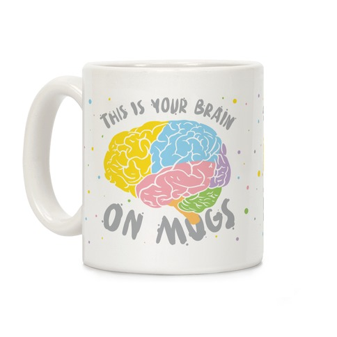 This Is Your Brain On Mugs Coffee Mug