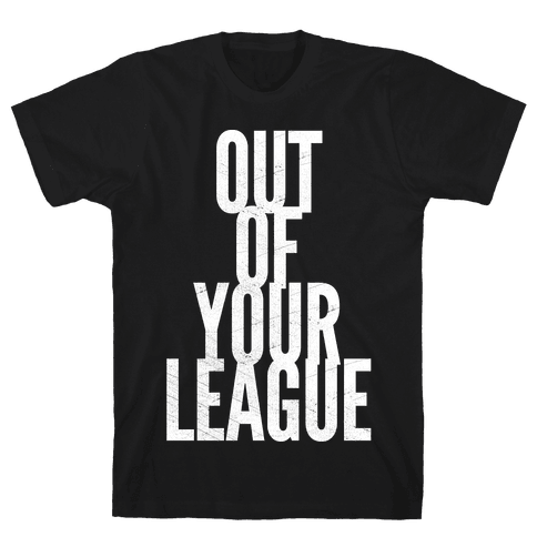 Out Of Your League Mens T-Shirt