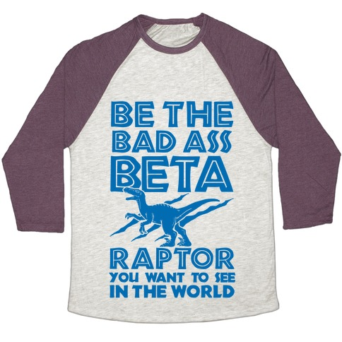 Be the Beta Raptor You Want to See in the World Baseball Tee