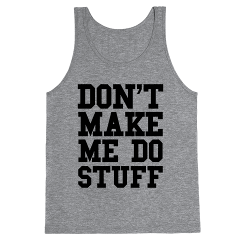 Don't Make Me Do Stuff Tank Top