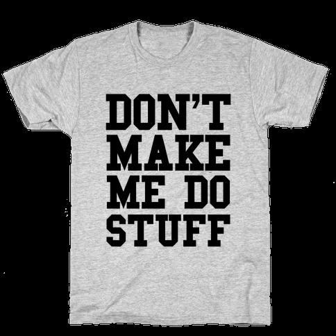 Don't Make Me Do Stuff Mens T-Shirt