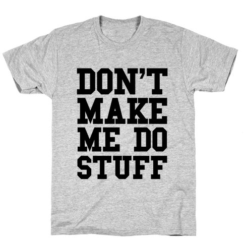 Don't Make Me Do Stuff Mens T-Shirt