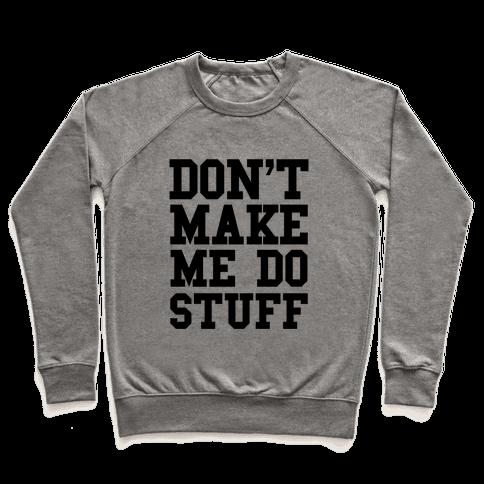 Don't Make Me Do Stuff Pullover