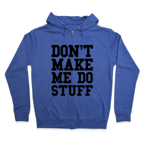 Don't Make Me Do Stuff Zip Hoodie