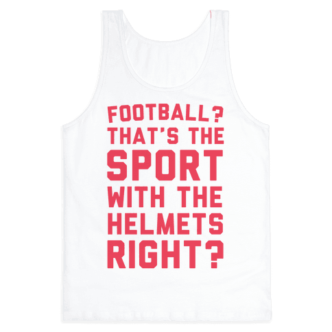 Football? That's The Sport With The Helmets Right?