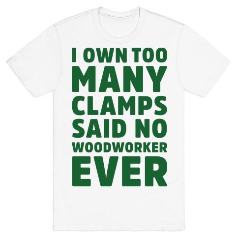 No Woodworker Ever T-Shirt