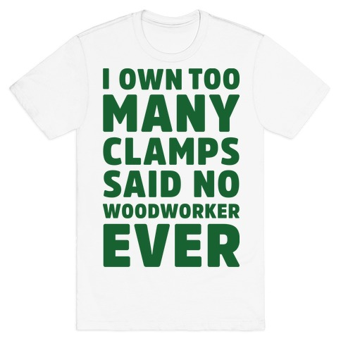 No Woodworker Ever T-Shirt