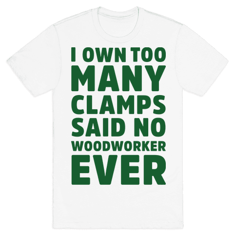 No Woodworker Ever Mens T-Shirt