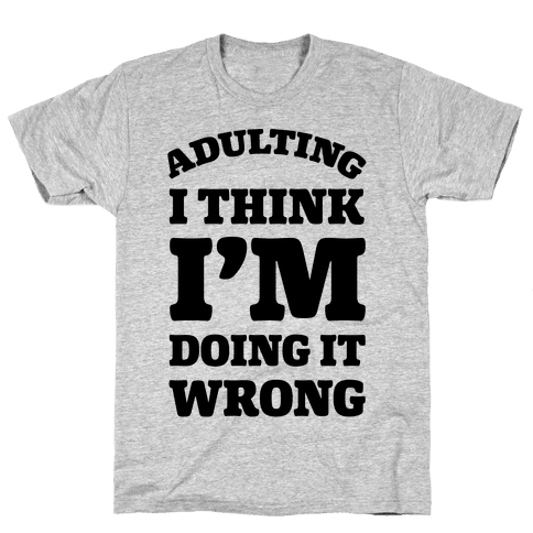 Adulting I Think I'm Doing It Wrong Mens T-Shirt