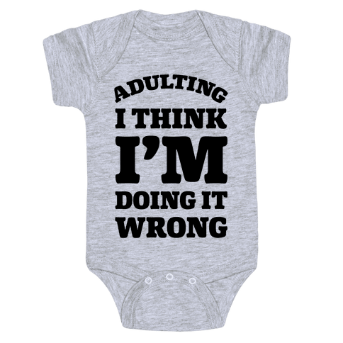 Adulting I Think I'm Doing It Wrong Baby Onesy