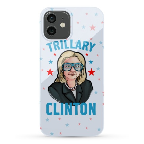 Trillary Clinton Phone Case