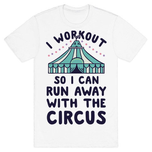 I Workout So I Can Run Away With The Circus Mens T-Shirt