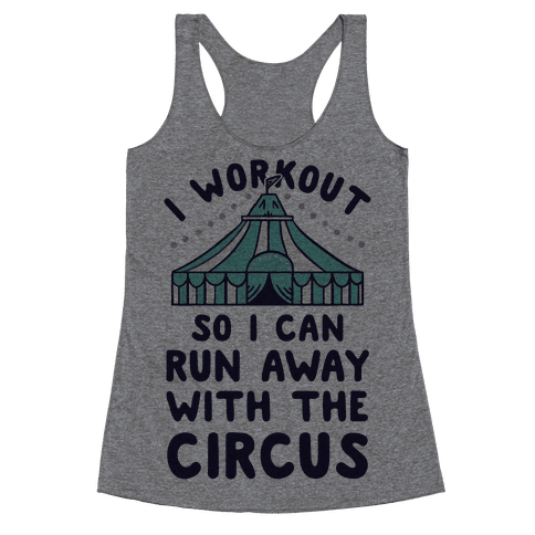I Workout So I Can Run Away With The Circus Racerback Tank Top