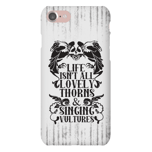 Life Isn't All Lovely Thorns & Singing Vultures Phone Case