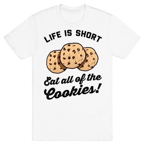Life Is Short Eat All The Cookies Mens T-Shirt