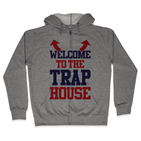 Welcome To The Trap House Zip Hoodie